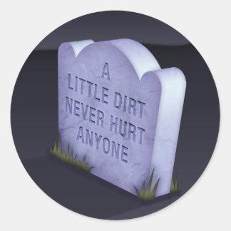 A Little Dirt Never Hurt Anyone Round Sticker