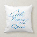 """a Little Peace And Quiet"" Throw Pillow at Zazzle"