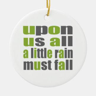 A Little Rain Must Fall Ceramic Ornament