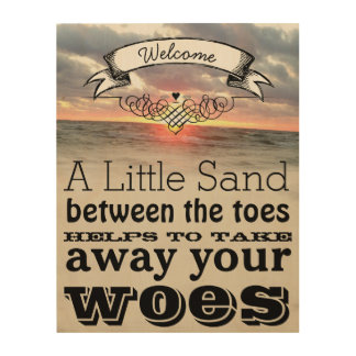 A Little Sand Between the Toes Takes Away Woes Wood Print