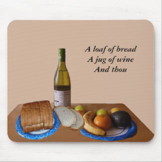 A Loaf Of Bread, A Jug Of Wine And Thou Mouse Pad