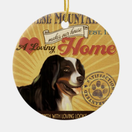 A Loving Bernese Mountain Dog Makes Our House Home Ceramic Ornament