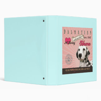 A Loving Dalmatian Makes Our House Home 3 Ring Binder