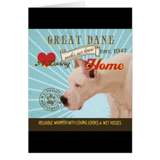 A Loving Great Dane Makes Our House Home Card