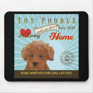 A Loving Toy Poodle Makes Our House Home Mouse Pad