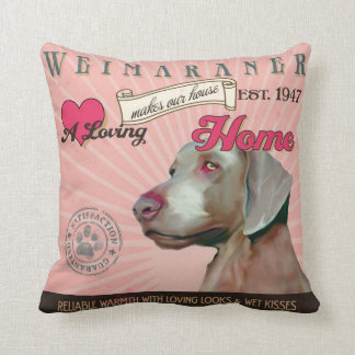 A Loving Weimaraner Makes Our House Home Pillows