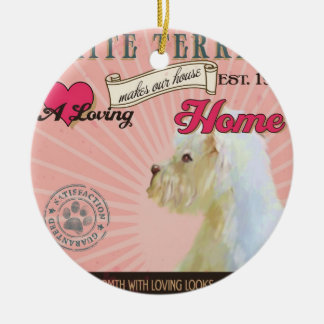 A Loving White Terrier Makes Our House Home Ceramic Ornament