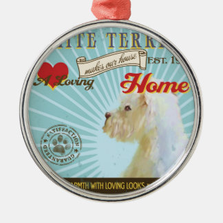 A Loving White Terrier Makes Our House Home Metal Ornament