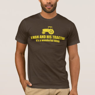 a man and his tractor, it's a wonderful thing T-Shirt