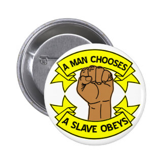A Man Chooses A Slave Obeys 2 Inch Round Button