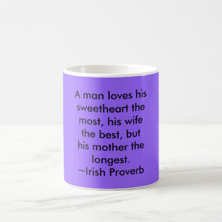 A man loves his sweetheart the most, his wife t... coffee mug