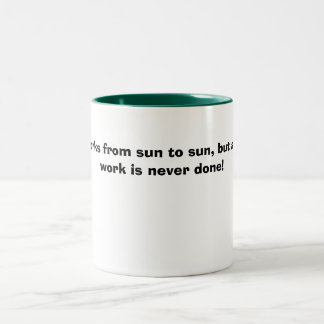 A man works from sun to sun, but a woman's work... Two-Tone coffee mug