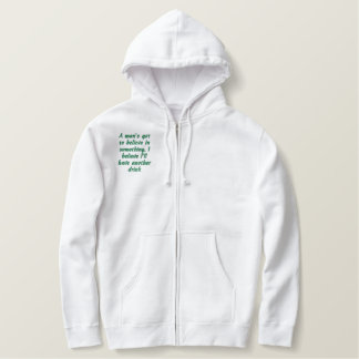 A man's got to believe in something. I believe... Embroidered Hoodie
