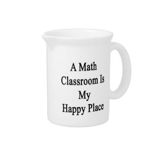 A Math Classroom Is My Happy Place Drink Pitcher