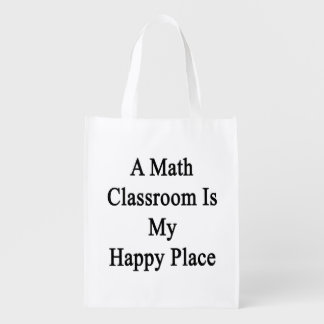 A Math Classroom Is My Happy Place Reusable Grocery Bag