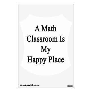 A Math Classroom Is My Happy Place Wall Decal