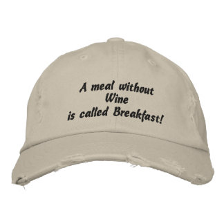 A meal without Wine, Funny Embroidered Hat