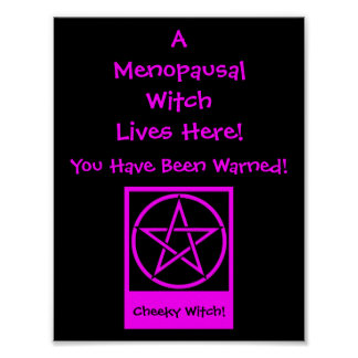 A Menopausal Witch Lives Here! Warning Poster! Poster
