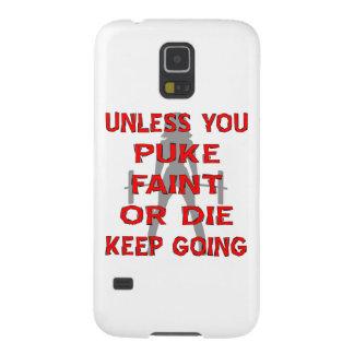 A menos que usted Puke débil o muera guarde el ir Carcasa Galaxy S5