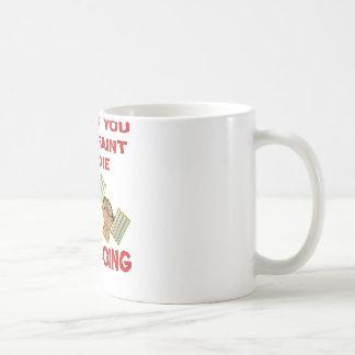 A menos que usted Puke débil o muera guarde el ir Tazas De Café