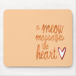 A meow massages the heart. mouse pad