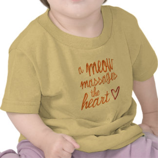 A meow massages the heart. tshirt