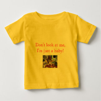 a mess, Don't look at me, I'm just a baby! Baby T-Shirt