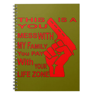 A Mess With My Family You Pay With Your Life Zone Spiral Notebook