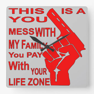 A Mess With My Family You Pay With Your Life Zone Square Wall Clock