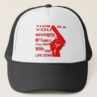 A Mess With My Family You Pay With Your Life Zone Trucker Hat