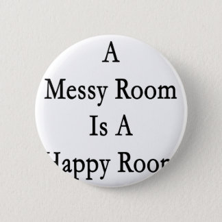 A Messy Room Is A Happy Room Button