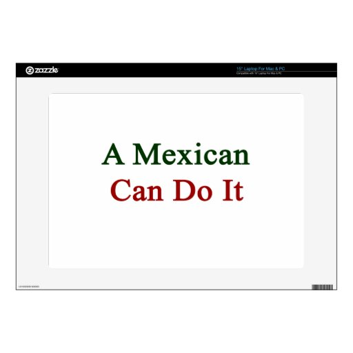 A Mexican Can Do It. Skins For Laptops
