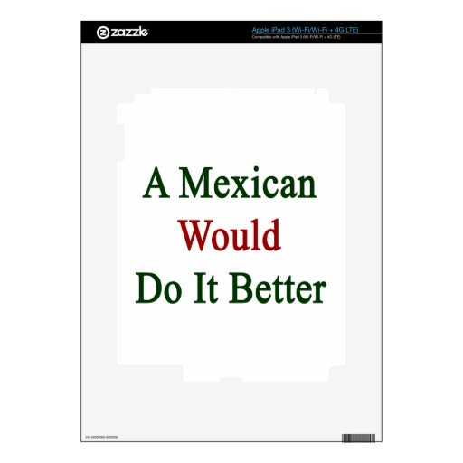A Mexican Would Do It Better Decal For iPad 3