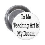 A mí el arte de enseñanza es mi sueño pin