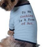 A mí el cocinar es una forma de arte ropa macota