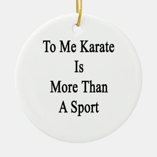 A mí el karate es más que un deporte adorno navideño redondo de cerámica