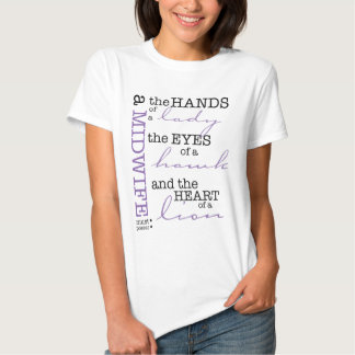 A midwife must possess .... tee shirt