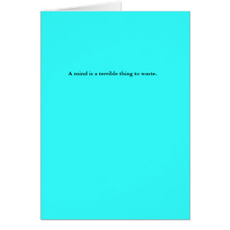 A mind is a terrible thing to waste greeting card
