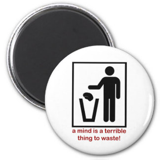 A mind is a terrible thing to waste! 2 inch round magnet