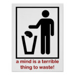 A mind is a terrible thing to waste! poster