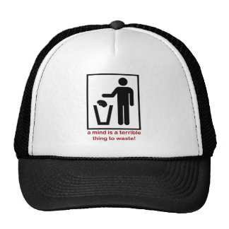 A mind is a terrible thing to waste! trucker hat