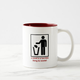 A mind is a terrible thing to waste! Two-Tone coffee mug