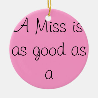 A Miss is as Good as a Mr. Ceramic Ornament
