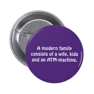A Modern Family Consists of A Wife, Kids … Pinback Button