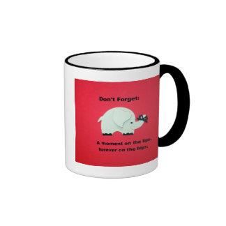 A moment on the lips, forever on the hips... ringer mug