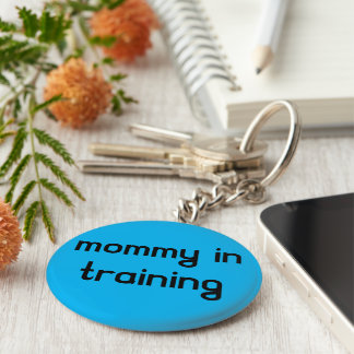 A mommy in training. key chain