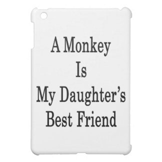 A Monkey Is My Daughter's Best Friend iPad Mini Cover