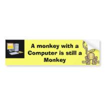 A monkey with a Computer is still a Monkey Bumper Sticker