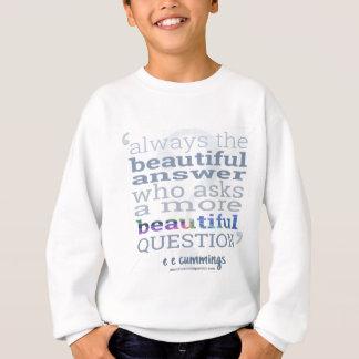 A More Beautiful Question E.E. Cummings Quote Sweatshirt