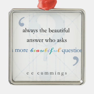 A More Beautiful Question famous quote Metal Ornament